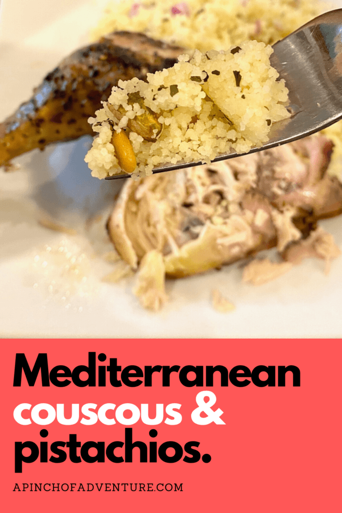 This Mediterranean couscous with pistachios recipe is a very fast an easy recipe. If you are looking for an easy and healthy couscous salad recipe, this one is it. It's ready in under 10 minutes. This couscous recipe has a lemon and herb dressing and is full of healthy pistachios, mint and olive oil. This is perfect if you follow a Mediterrranean diet. Serve it warm or at room temperature. It is a family friendly side dish as well. #vegan #vegetarian #mediterranean #lebanese #lemon #couscous #mint #salad #healthyfood -APinchOfAdventure